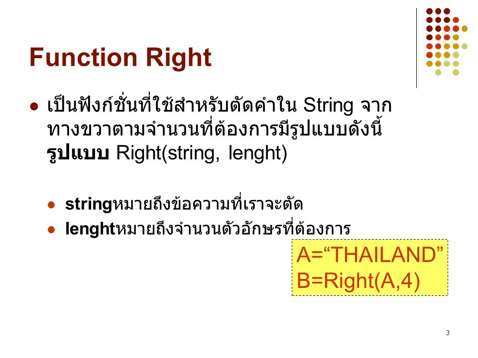 Function Right A= THAILAND B=Right(A,4)
