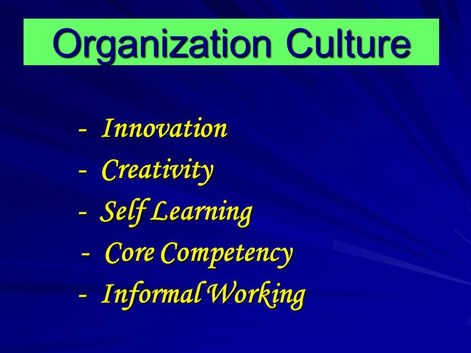 Organization Culture - Creativity - Self Learning - Core Competency