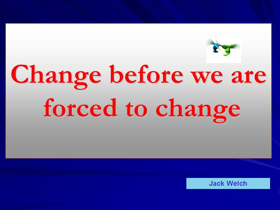 Change before we are forced to change