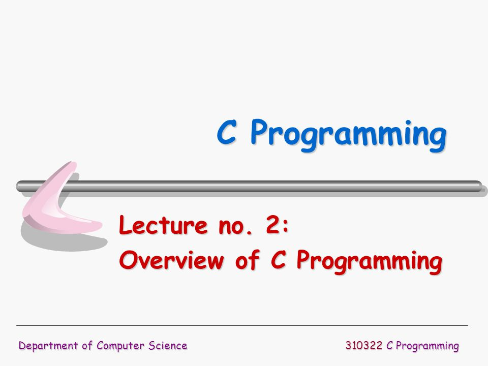 Lecture no. 2: Overview of C Programming