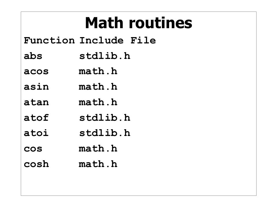 Math routines Function Include File abs stdlib.h acos math.h
