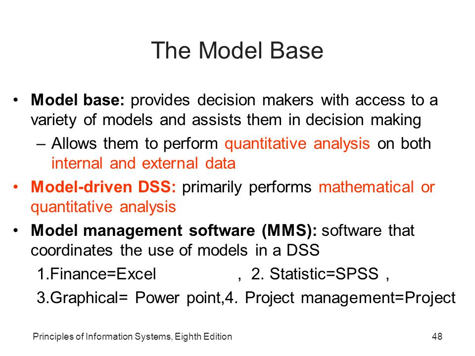 The Model Base Model base: provides decision makers with access to a variety of models and assists them in decision making.