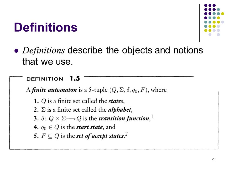 Definitions Definitions describe the objects and notions that we use.