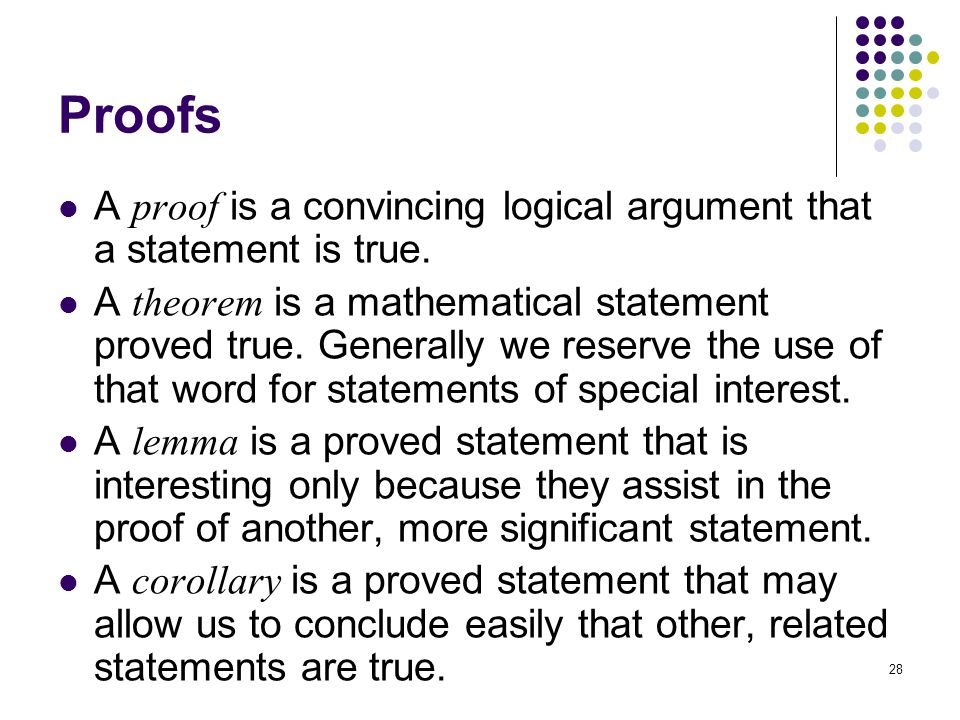Proofs A proof is a convincing logical argument that a statement is true.