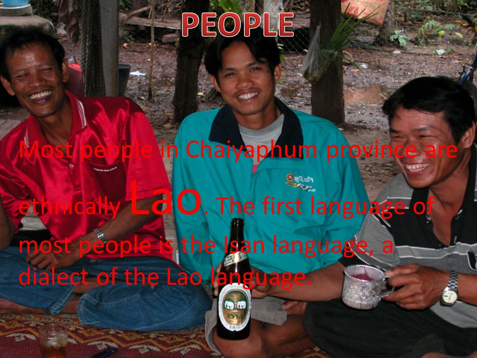 PEOPLE Most people in Chaiyaphum province are ethnically Lao.