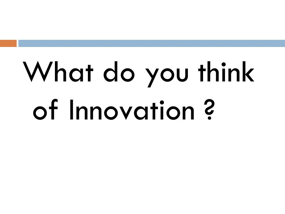 What do you think of Innovation