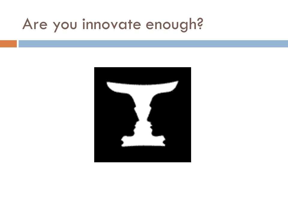 Are you innovate enough