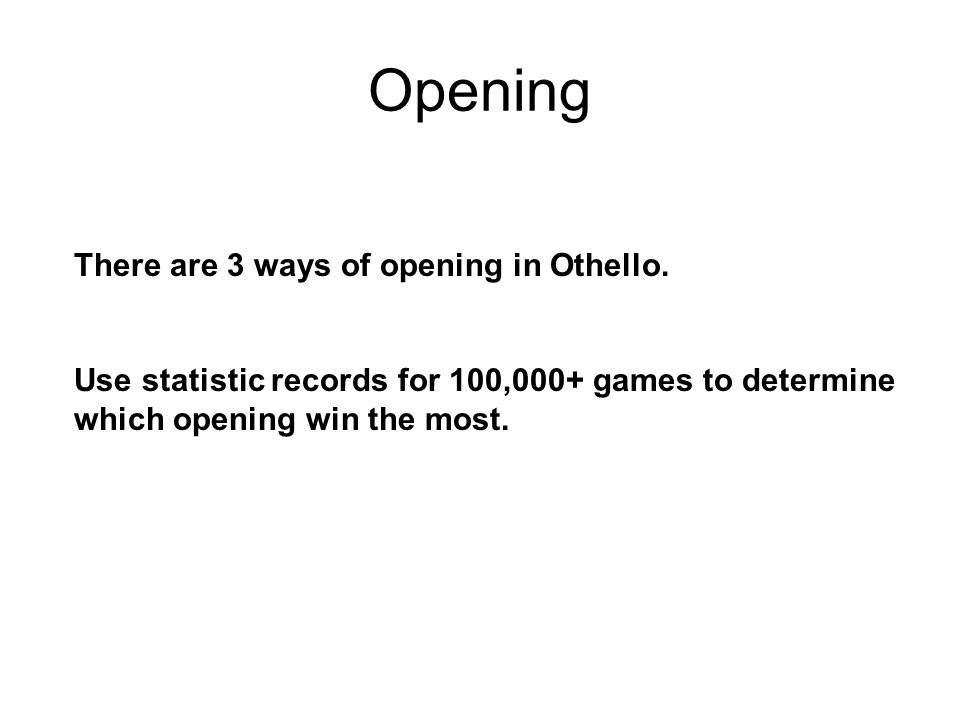 Opening There are 3 ways of opening in Othello.