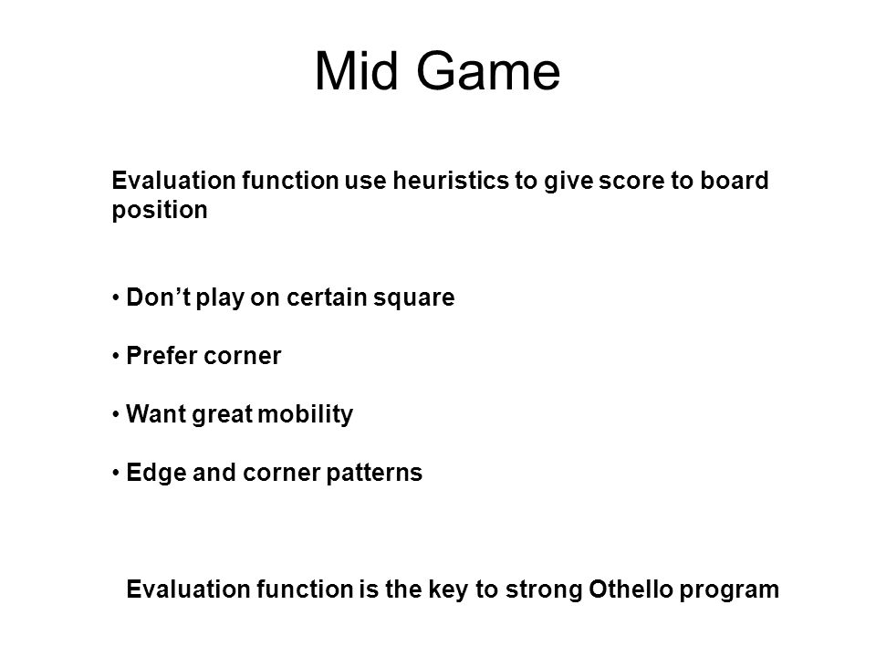 Mid Game Evaluation function use heuristics to give score to board
