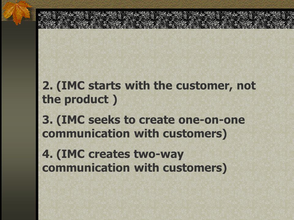 2. (IMC starts with the customer, not the product )