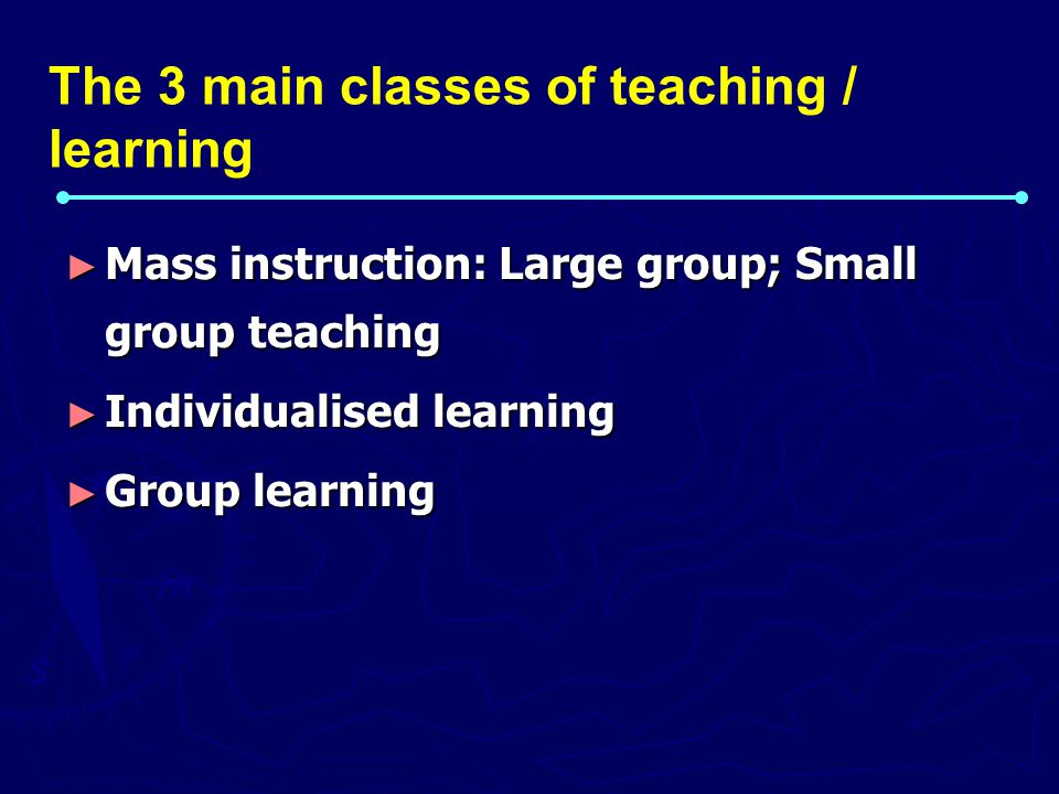 The 3 main classes of teaching / learning