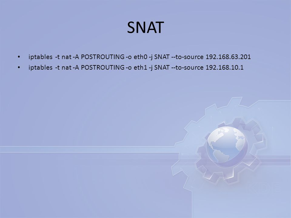 SNAT iptables -t nat -A POSTROUTING -o eth0 -j SNAT --to-source 192.168.63.201.