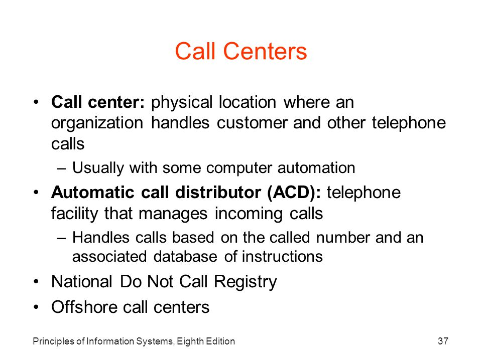 Call Centers Call center: physical location where an organization handles customer and other telephone calls.