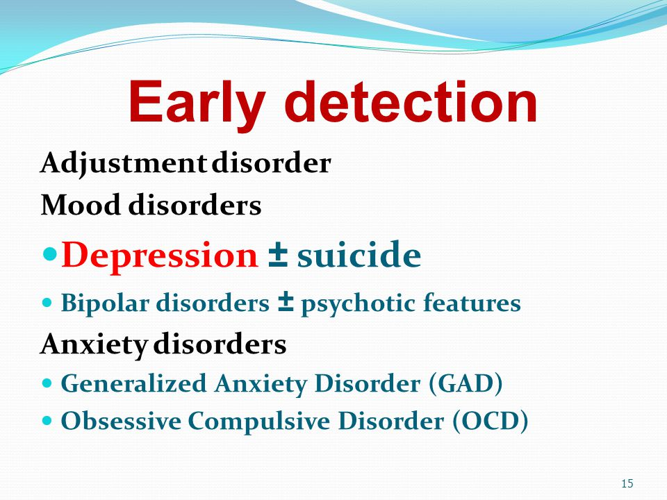 Early detection Depression ± suicide Adjustment disorder