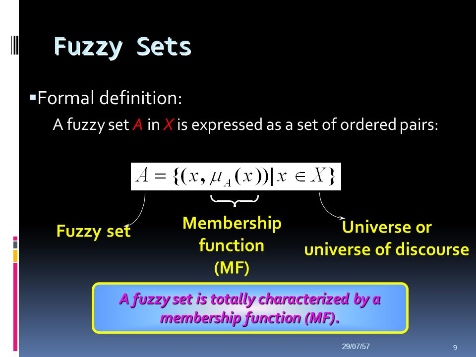 A fuzzy set is totally characterized by a membership function (MF).