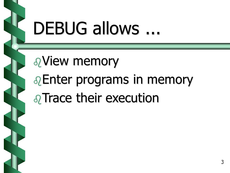 DEBUG allows ... View memory Enter programs in memory