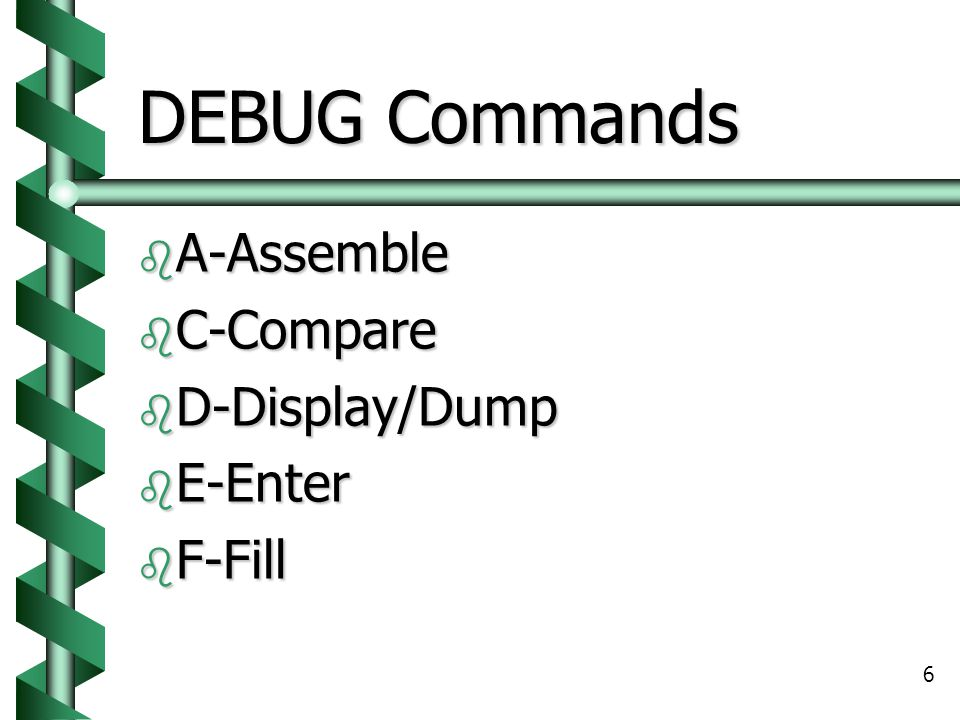 DEBUG Commands A-Assemble C-Compare D-Display/Dump E-Enter F-Fill