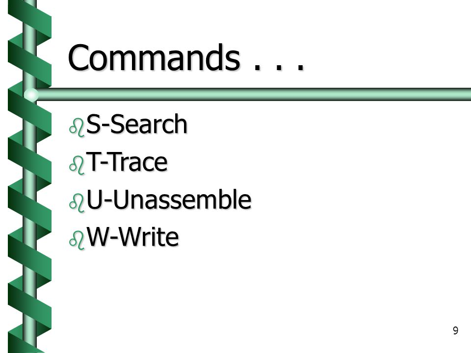 Commands . . . S-Search T-Trace U-Unassemble W-Write