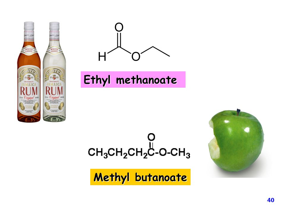 Ethyl methanoate Methyl butanoate