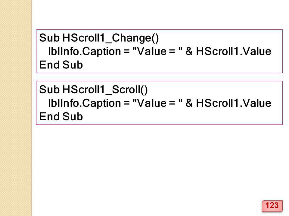 Sub HScroll1_Change() lblInfo.Caption = Value = & HScroll1.Value. End Sub. Sub HScroll1_Scroll()