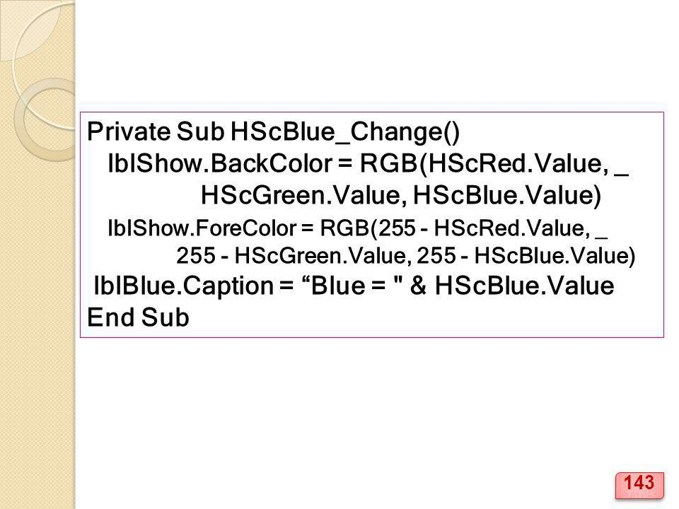 Private Sub HScBlue_Change() lblShow.BackColor = RGB(HScRed.Value, _