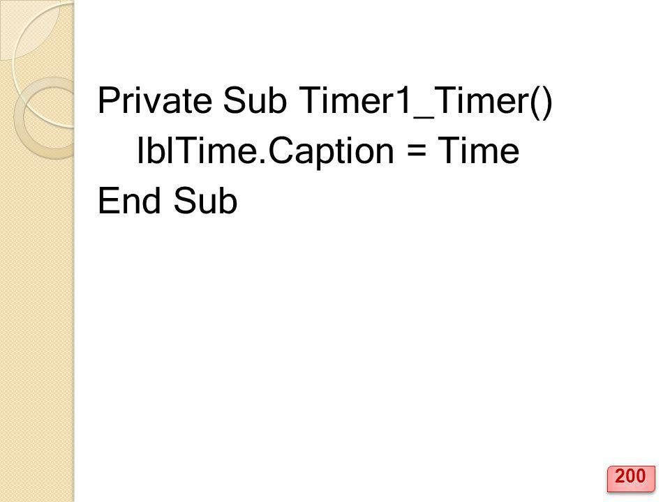 Private Sub Timer1_Timer() lblTime.Caption = Time End Sub