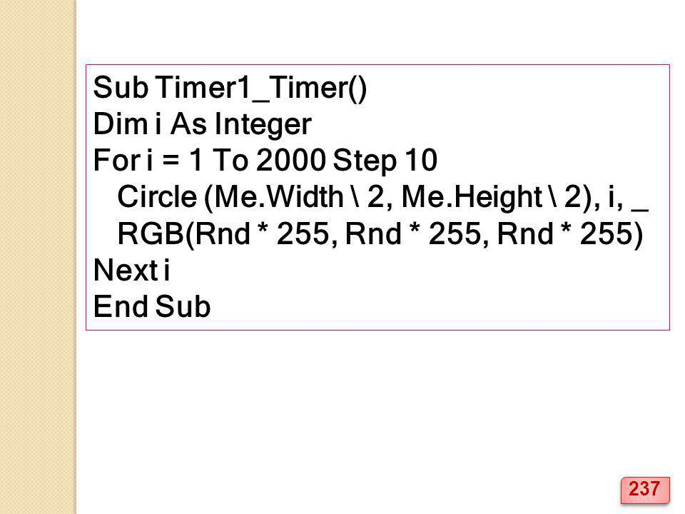 Sub Timer1_Timer() Dim i As Integer. For i = 1 To 2000 Step 10. Circle (Me.Width \ 2, Me.Height \ 2), i, _.