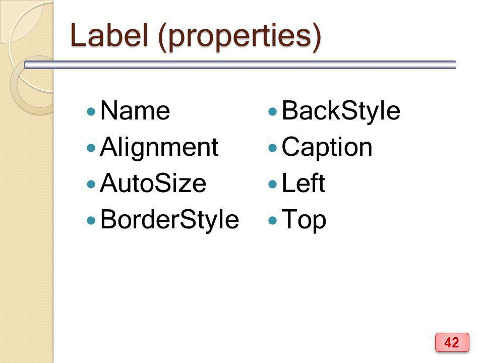 Label (properties) Name Alignment AutoSize BorderStyle BackStyle