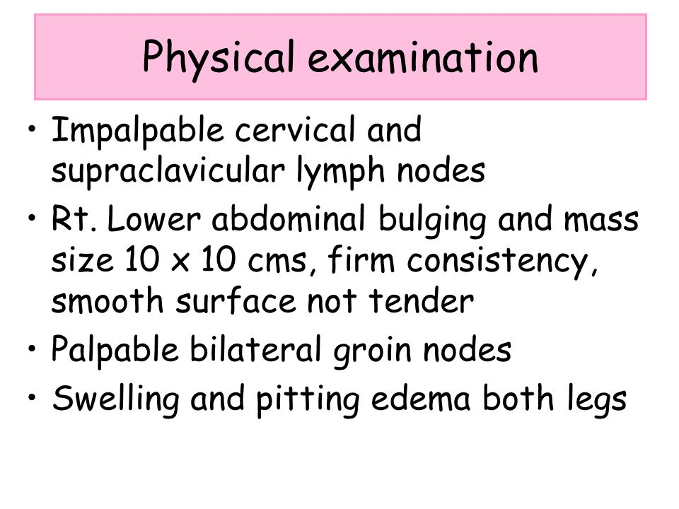 Physical examination Impalpable cervical and supraclavicular lymph nodes.