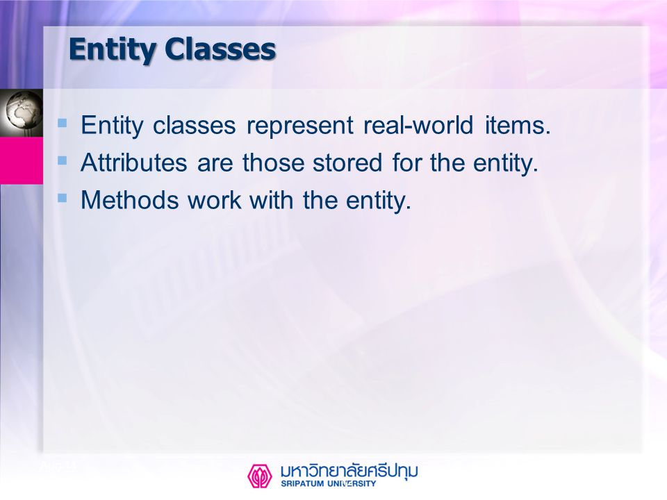 Entity Classes Entity classes represent real-world items.