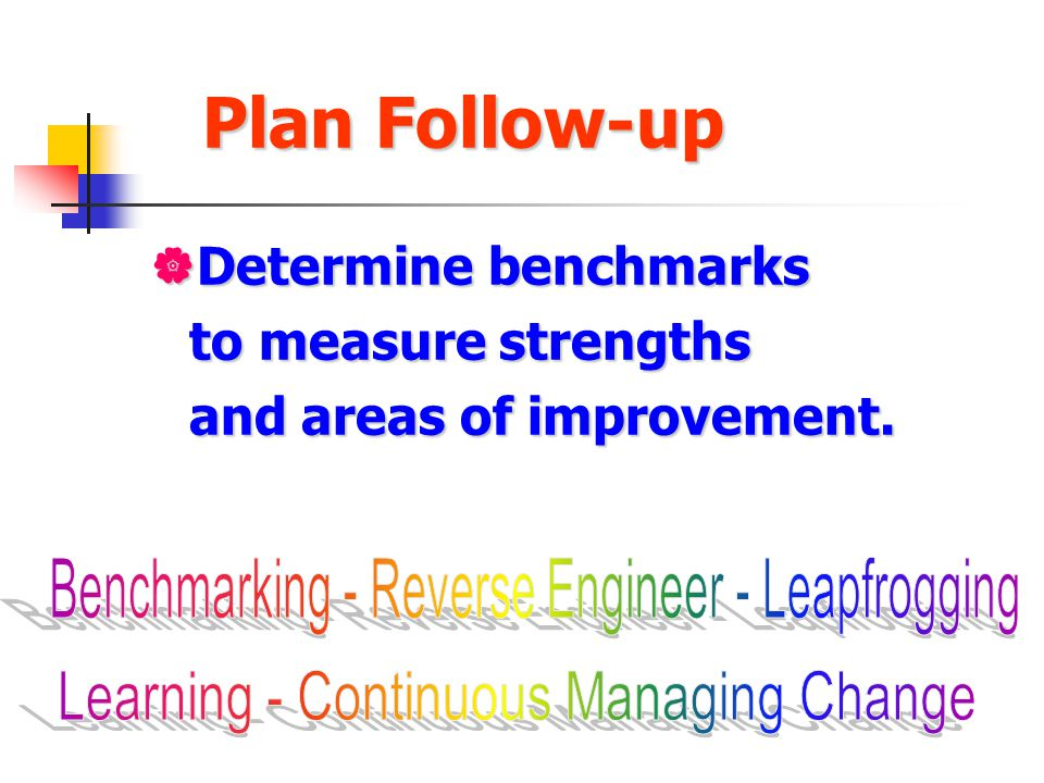 Plan Follow-up Determine benchmarks to measure strengths
