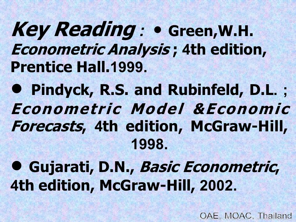 Key Reading : • Green,W.H. Econometric Analysis ; 4th edition, Prentice Hall.1999.