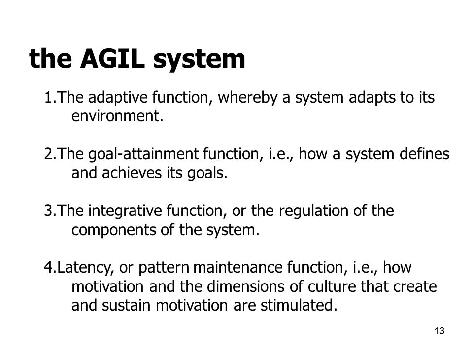 the AGIL system 1.The adaptive function, whereby a system adapts to its environment.