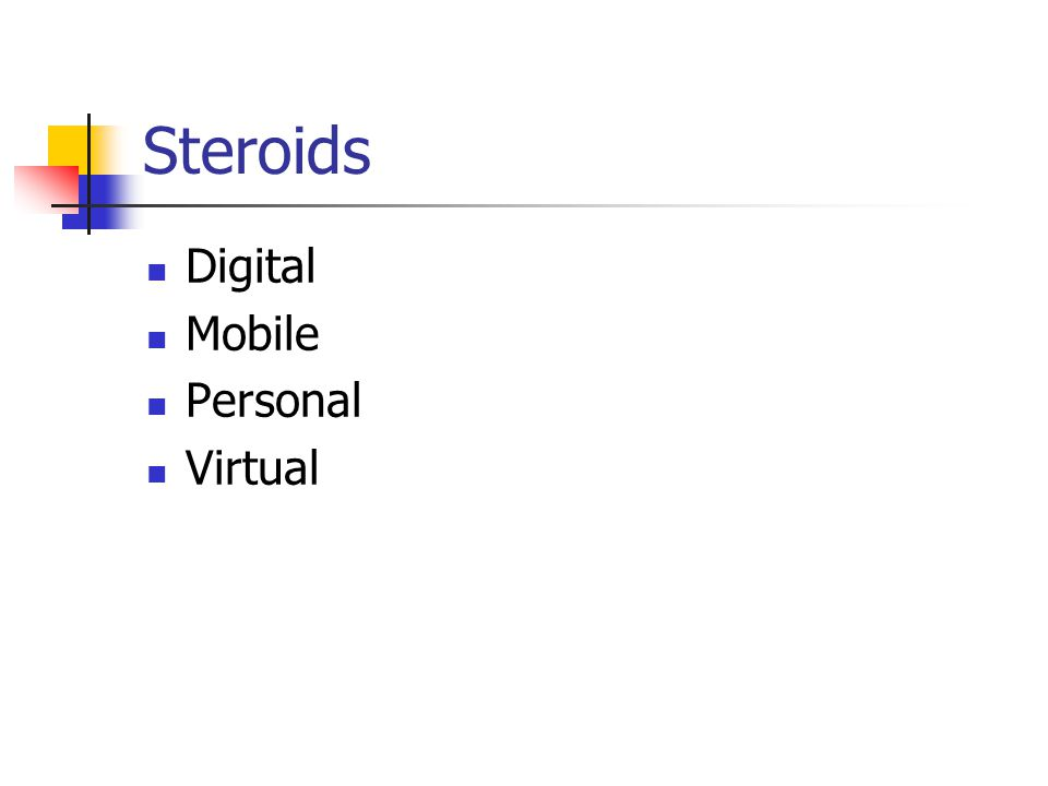 Steroids Digital Mobile Personal Virtual
