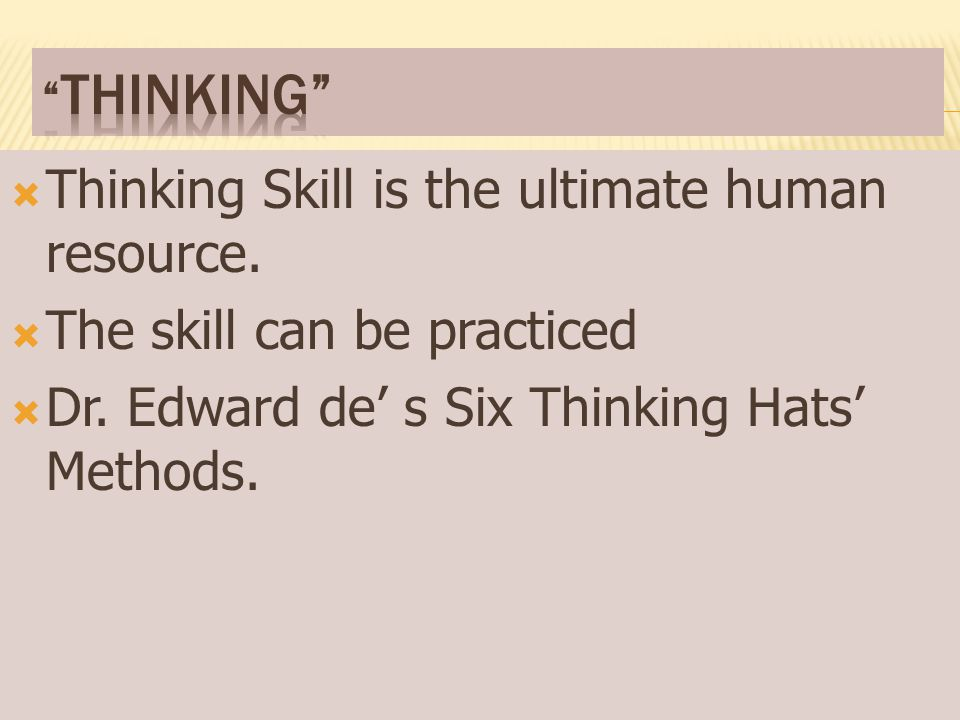 Thinking Skill is the ultimate human resource.