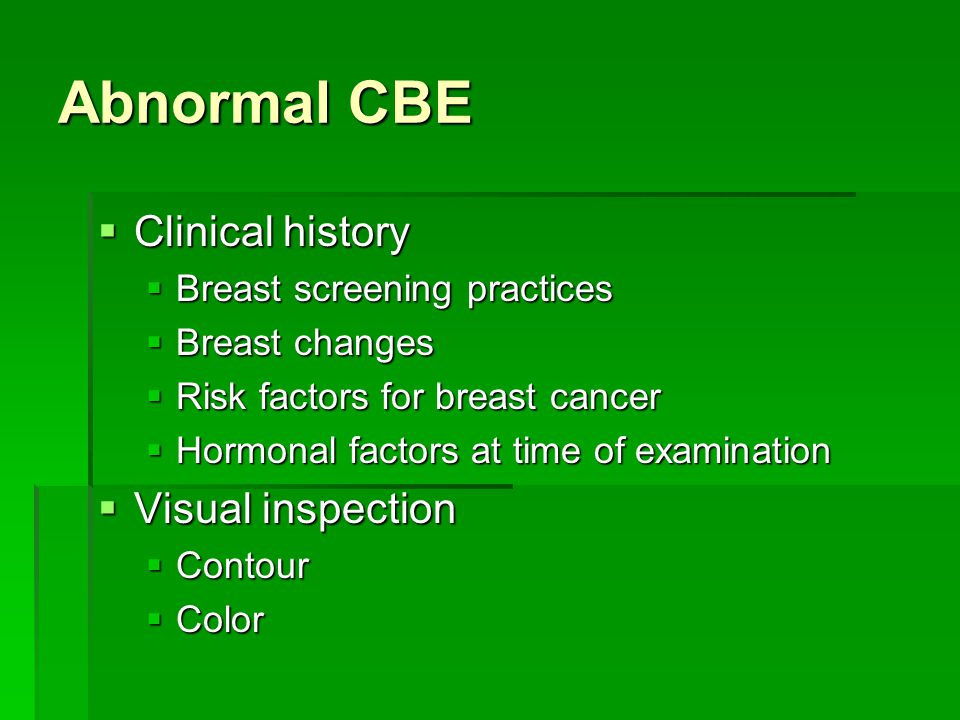 Abnormal CBE Clinical history Visual inspection