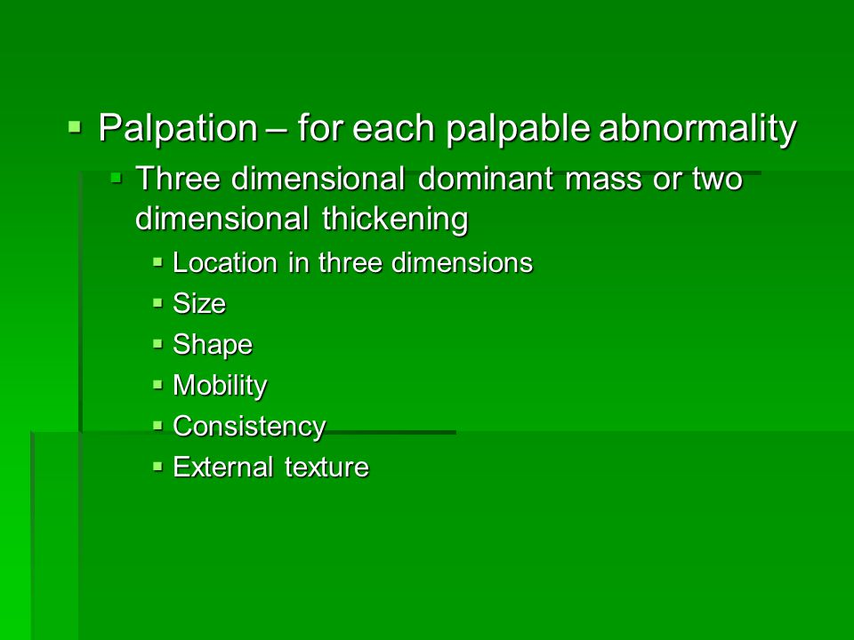 Palpation – for each palpable abnormality