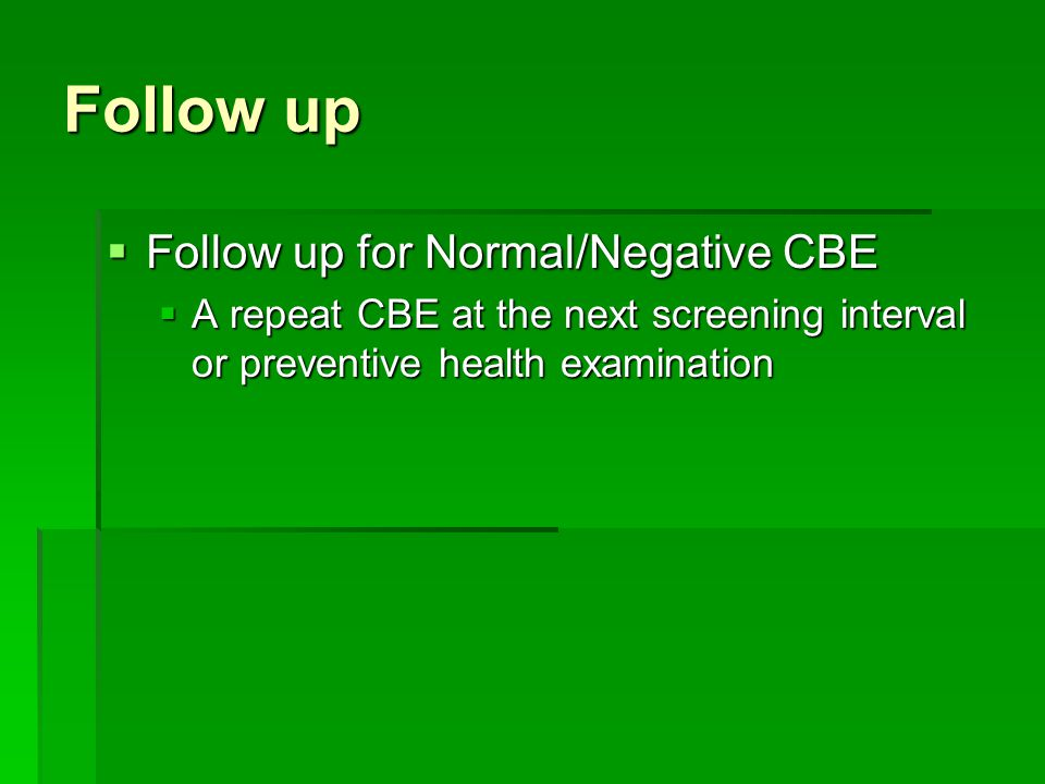Follow up Follow up for Normal/Negative CBE