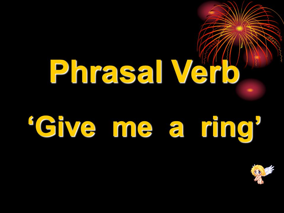 Phrasal Verb 'Give me a ring'