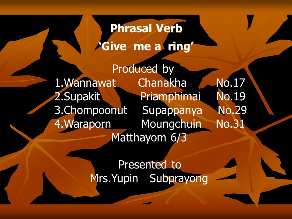 Produced by Phrasal Verb 'Give me a ring' 1.Wannawat Chanakha No.17