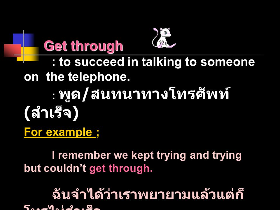 Get through : to succeed in talking to someone on the telephone.