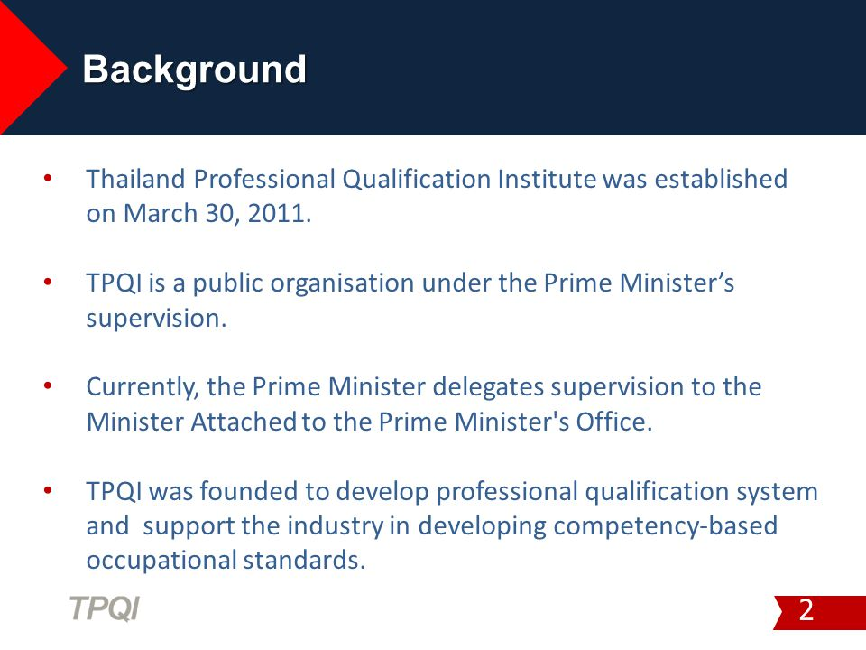 Background Thailand Professional Qualification Institute was established on March 30, 2011.