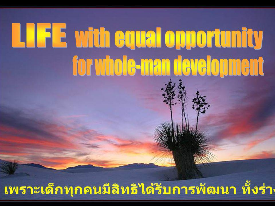 LIFE with equal opportunity for whole-man development