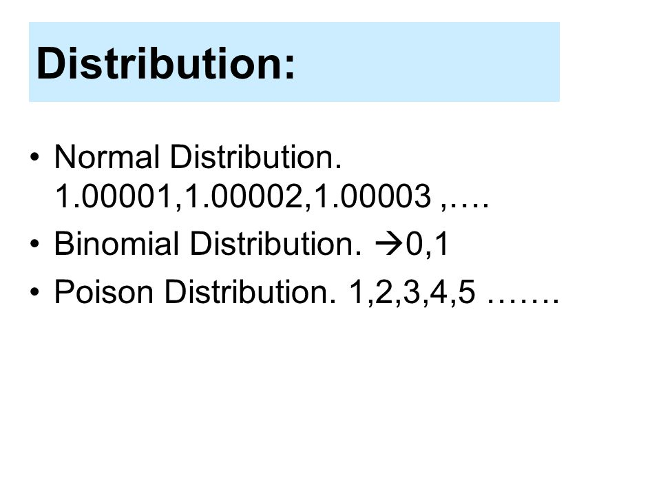 Distribution: Normal Distribution. 1.00001,1.00002,1.00003 ,….