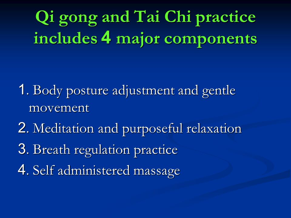 Qi gong and Tai Chi practice includes 4 major components