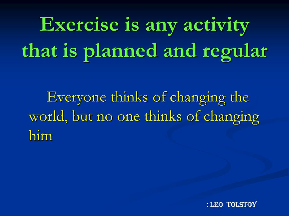 Exercise is any activity that is planned and regular