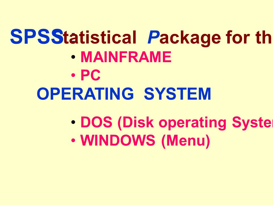 SPSS : Statistical Package for the Social Science OPERATING SYSTEM