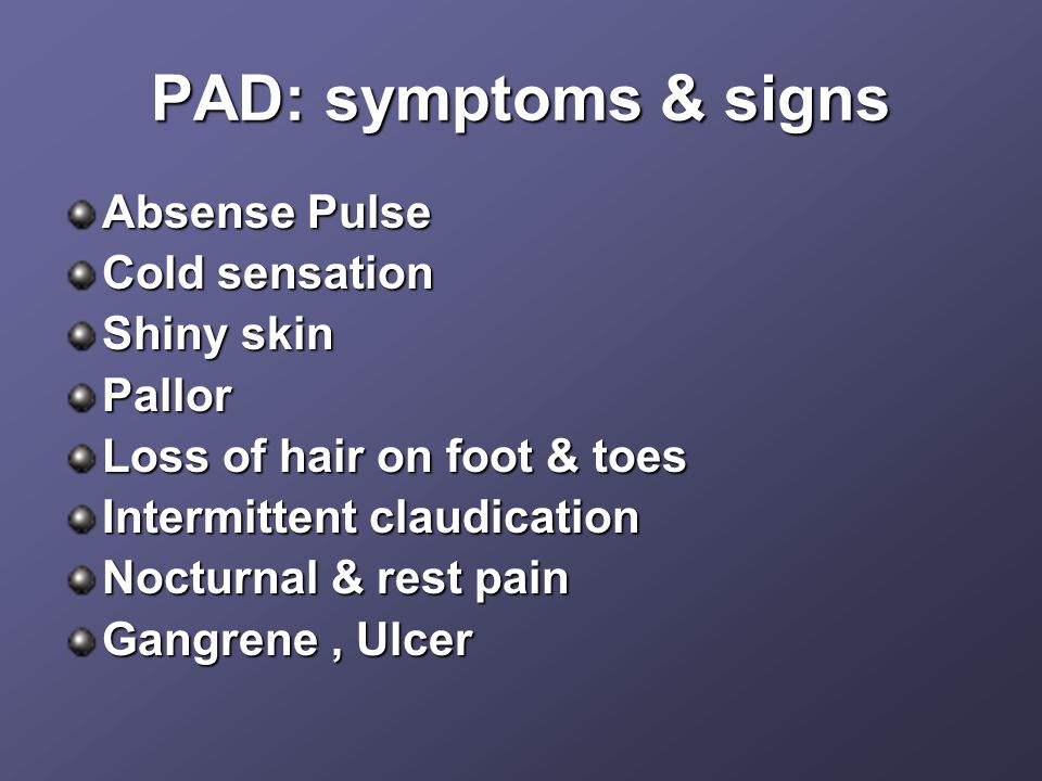 PAD: symptoms & signs Absense Pulse Cold sensation Shiny skin Pallor