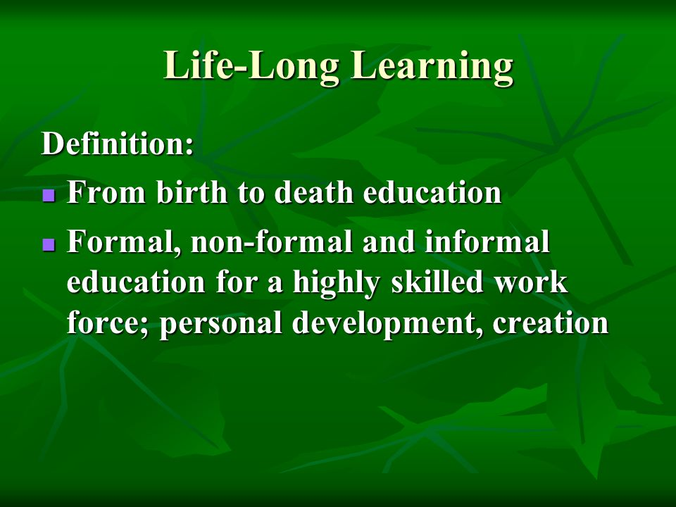 Life-Long Learning Definition: From birth to death education