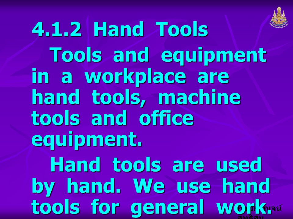 4.1.2 Hand Tools Tools and equipment in a workplace are hand tools, machine tools and office equipment.